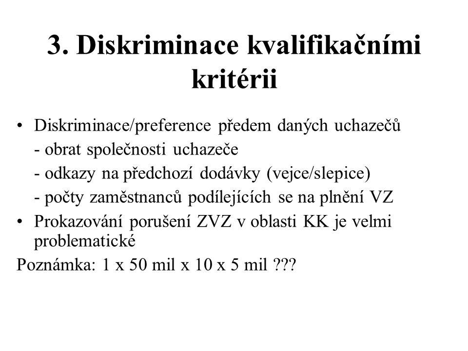 3. Diskriminace kvalifikačními kritérii •Diskriminace/preference předem daných uchazečů - obrat společnosti uchazeče - odkazy na předchozí dodávky (ve
