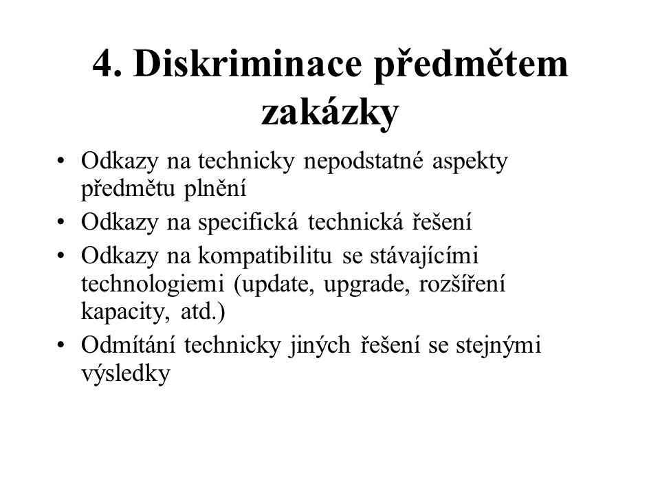 4. Diskriminace předmětem zakázky •Odkazy na technicky nepodstatné aspekty předmětu plnění •Odkazy na specifická technická řešení •Odkazy na kompatibi
