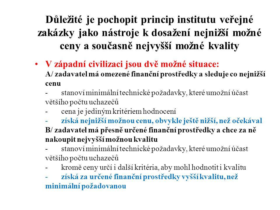 Důležité je pochopit princip institutu veřejné zakázky jako nástroje k dosažení nejnižší možné ceny a současně nejvyšší možné kvality •V západní civil