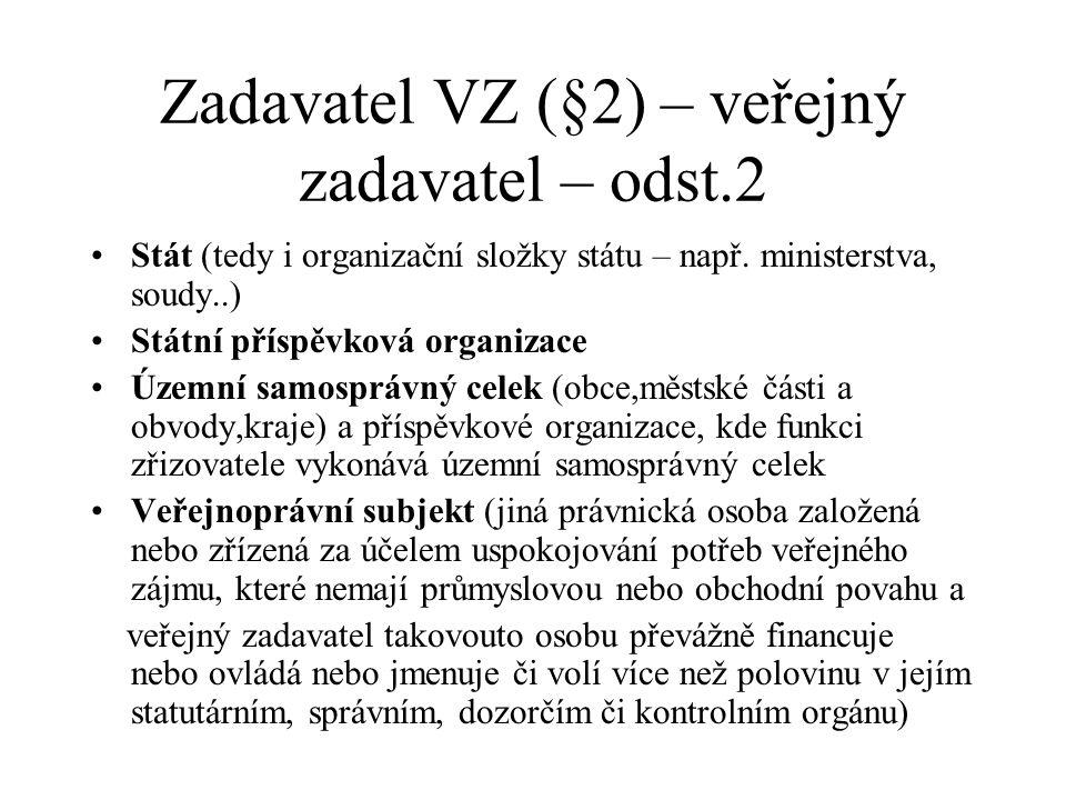 Zadavatel VZ (§2) – veřejný zadavatel – odst.2 •Stát (tedy i organizační složky státu – např. ministerstva, soudy..) •Státní příspěvková organizace •Ú
