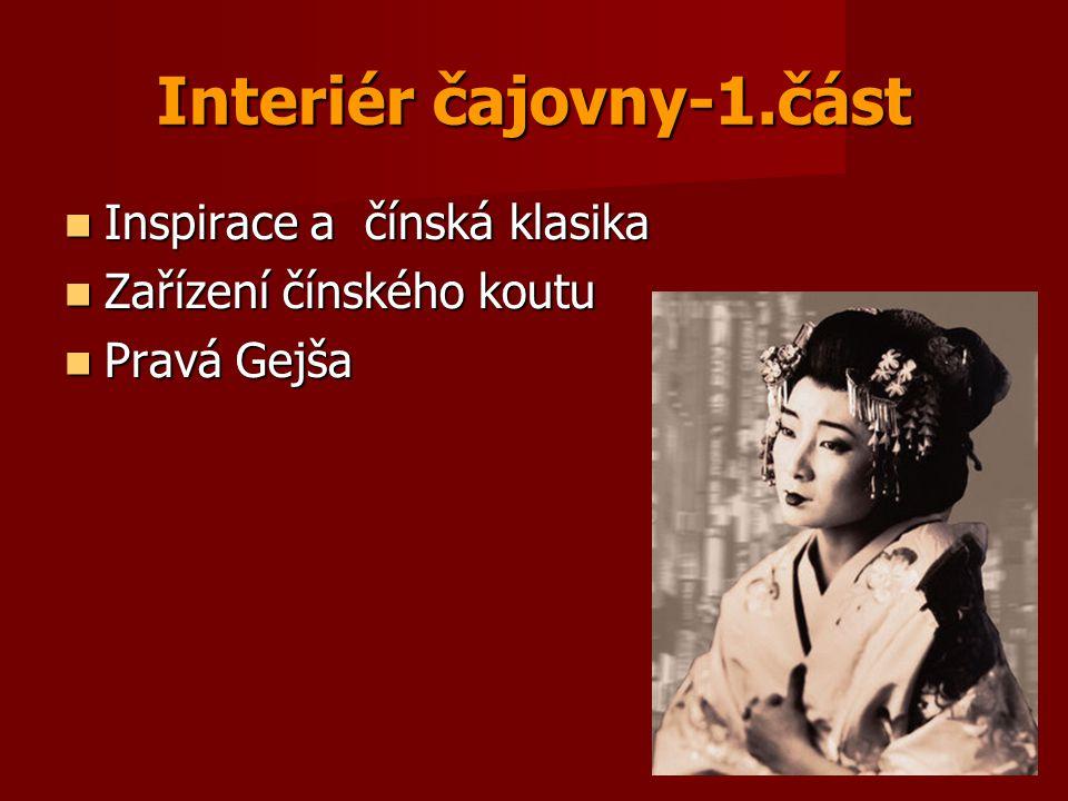 Interiér čajovny-1.část  Inspirace a čínská klasika  Zařízení čínského koutu  Pravá Gejša