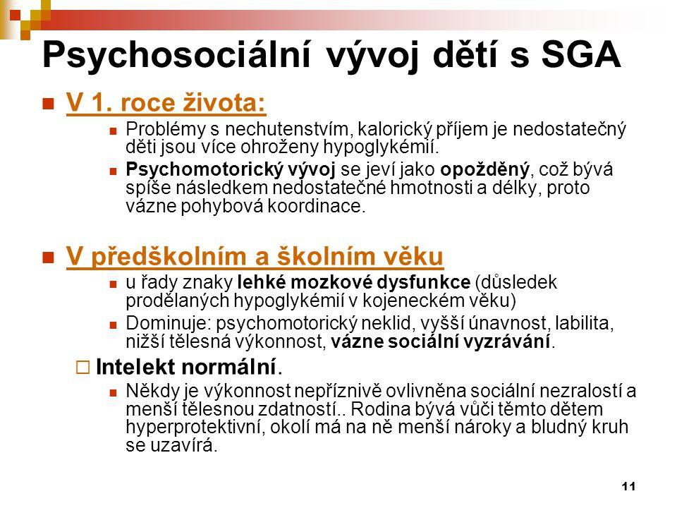 11 Psychosociální vývoj dětí s SGA  V 1. roce života:  Problémy s nechutenstvím, kalorický příjem je nedostatečný děti jsou více ohroženy hypoglykém
