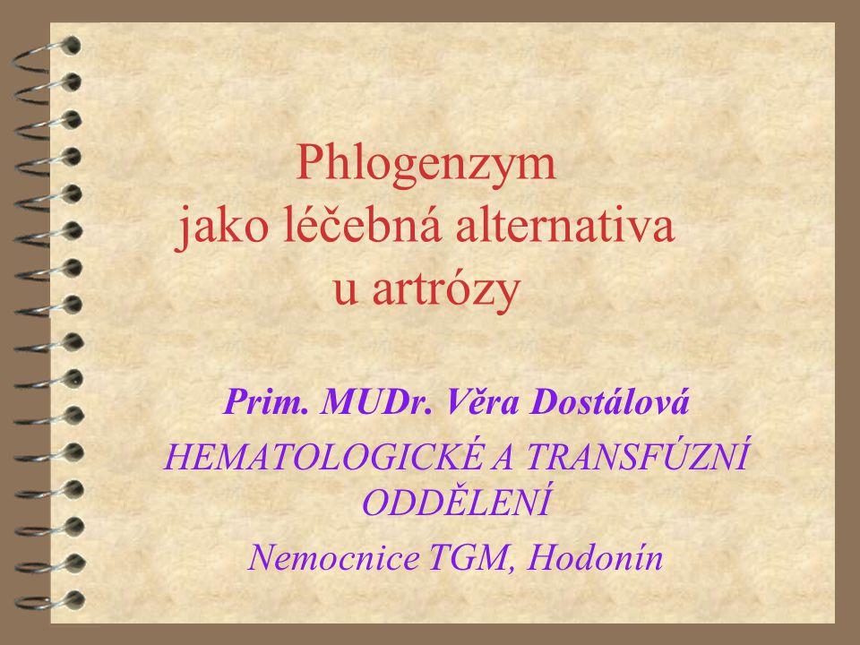Phlogenzym jako léčebná alternativa u artrózy Prim. MUDr. Věra Dostálová HEMATOLOGICKÉ A TRANSFÚZNÍ ODDĚLENÍ Nemocnice TGM, Hodonín