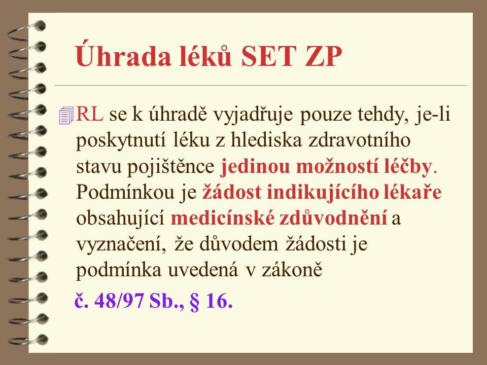 Úhrada léků SET ZP 4 RL se k úhradě vyjadřuje pouze tehdy, je-li poskytnutí léku z hlediska zdravotního stavu pojištěnce jedinou možností léčby. Podmí