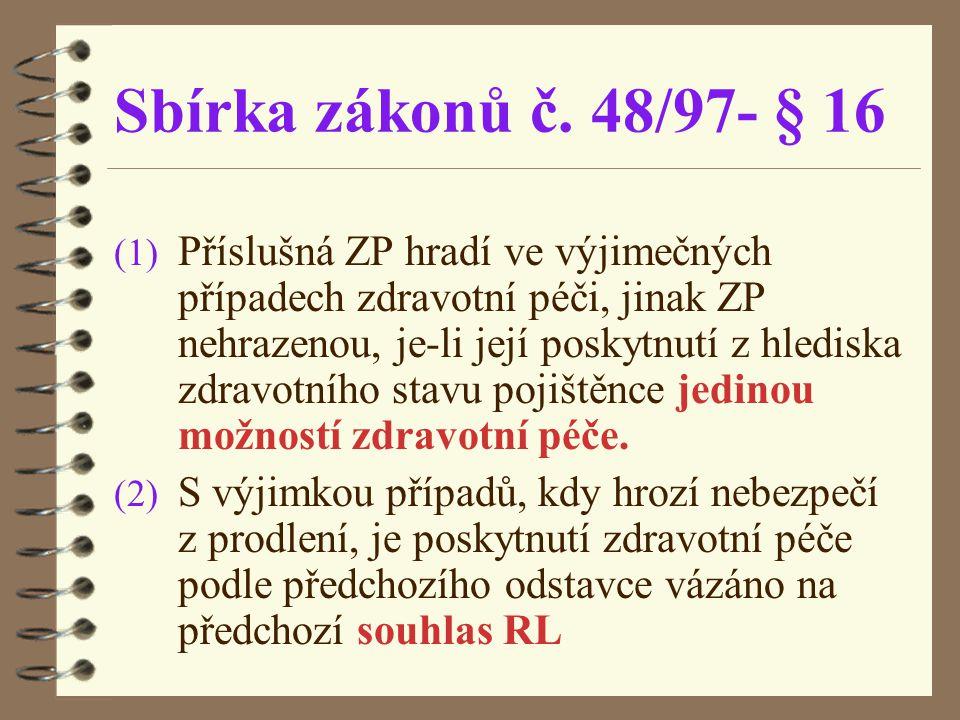 Sbírka zákonů č. 48/97- § 16 (1) Příslušná ZP hradí ve výjimečných případech zdravotní péči, jinak ZP nehrazenou, je-li její poskytnutí z hlediska zdr