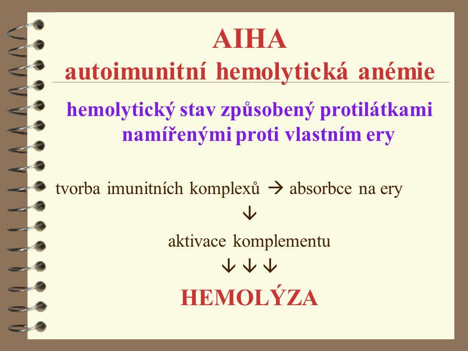 AIHA autoimunitní hemolytická anémie hemolytický stav způsobený protilátkami namířenými proti vlastním ery tvorba imunitních komplexů  absorbce na er