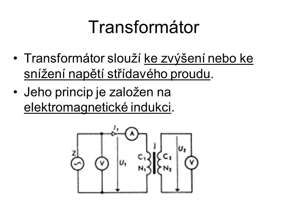Transformátor •Transformátor slouží ke zvýšení nebo ke snížení napětí střídavého proudu.