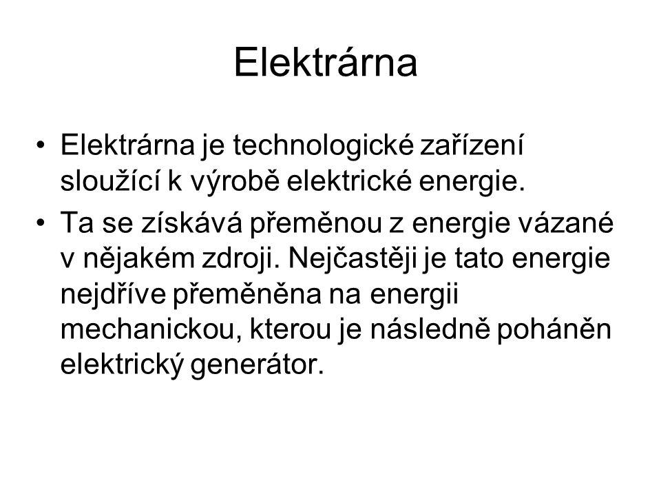 Elektrárna •Elektrárna je technologické zařízení sloužící k výrobě elektrické energie.