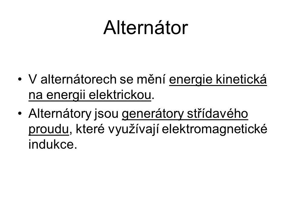 Alternátor •V alternátorech se mění energie kinetická na energii elektrickou.
