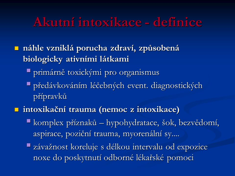 Akutní intoxikace - definice  náhle vzniklá porucha zdraví, způsobená biologicky ativními látkami  primárně toxickými pro organismus  předávkováním