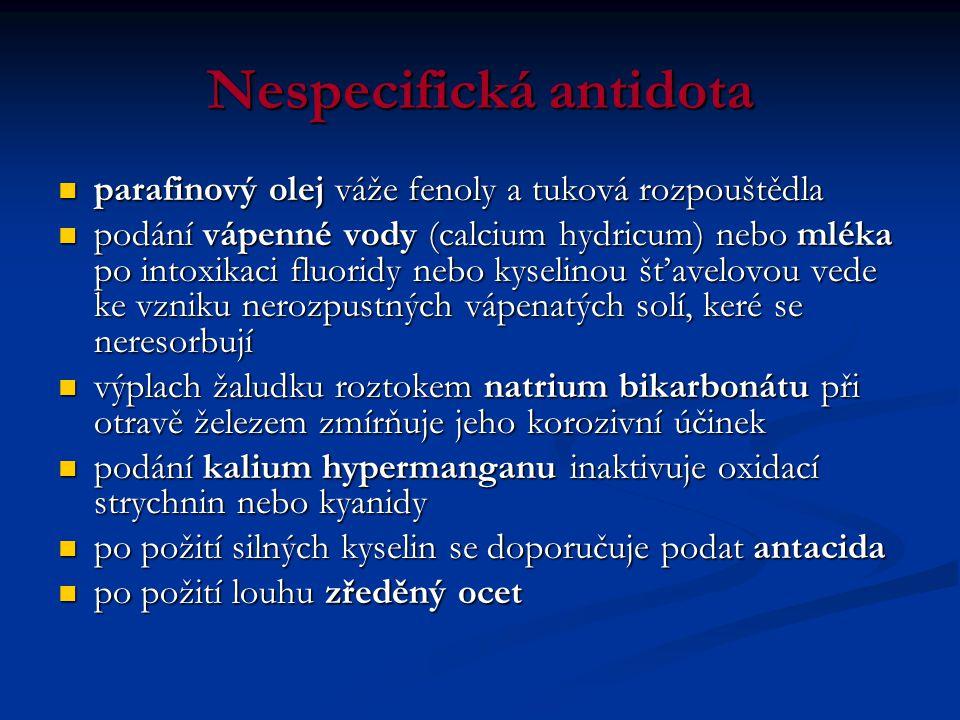 Nespecifická antidota  parafinový olej váže fenoly a tuková rozpouštědla  podání vápenné vody (calcium hydricum) nebo mléka po intoxikaci fluoridy n