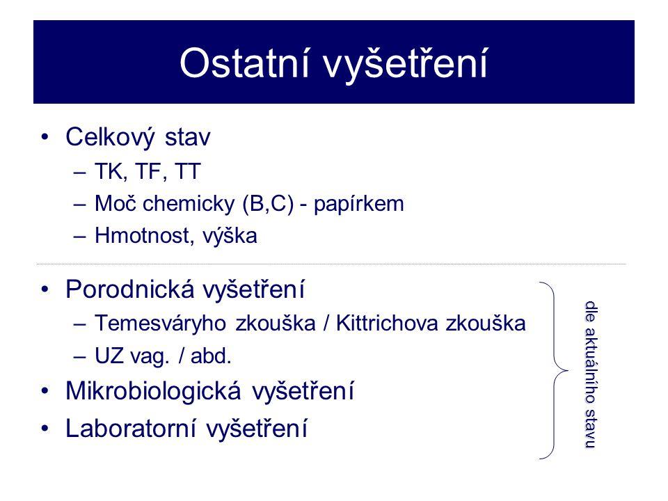 Ostatní vyšetření •Celkový stav –TK, TF, TT –Moč chemicky (B,C) - papírkem –Hmotnost, výška •Porodnická vyšetření –Temesváryho zkouška / Kittrichova zkouška –UZ vag.