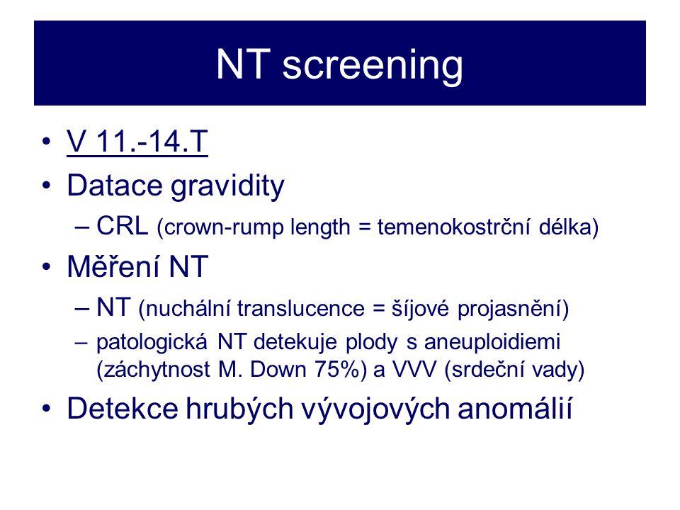 NT screening •V 11.-14.T •Datace gravidity –CRL (crown-rump length = temenokostrční délka) •Měření NT –NT (nuchální translucence = šíjové projasnění) –patologická NT detekuje plody s aneuploidiemi (záchytnost M.
