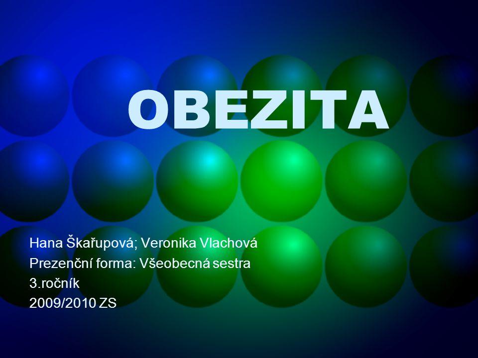 OBEZITA Hana Škařupová; Veronika Vlachová Prezenční forma: Všeobecná sestra 3.ročník 2009/2010 ZS