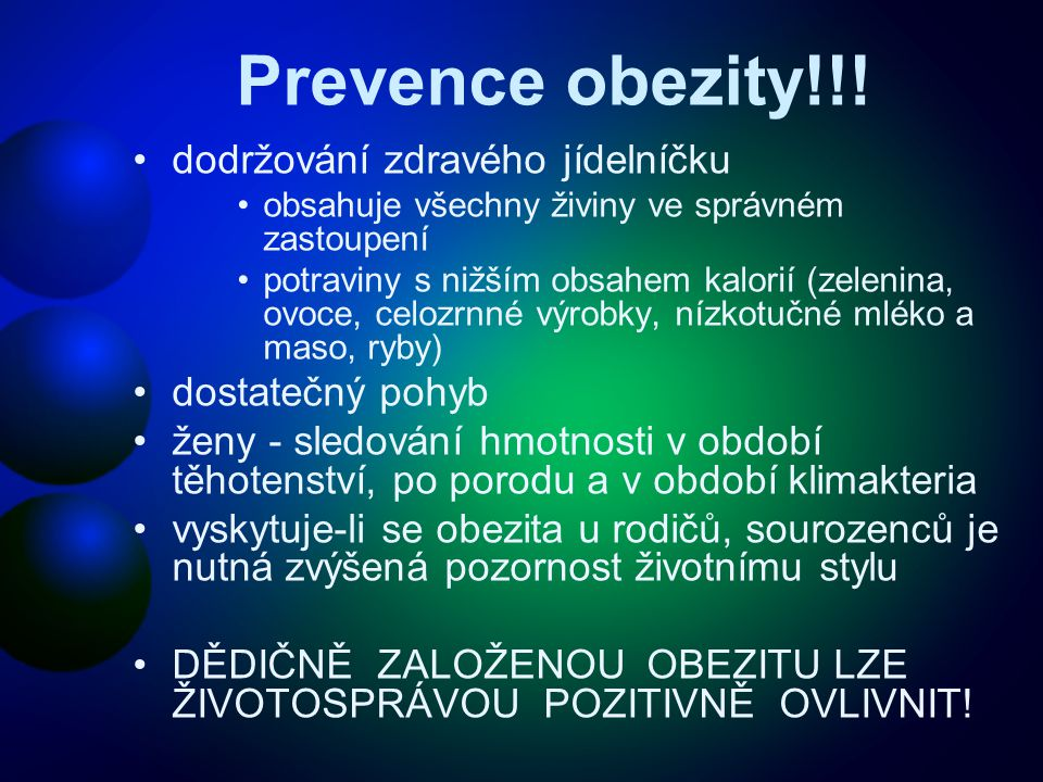 Prevence obezity!!! •dodržování zdravého jídelníčku •obsahuje všechny živiny ve správném zastoupení •potraviny s nižším obsahem kalorií (zelenina, ovo
