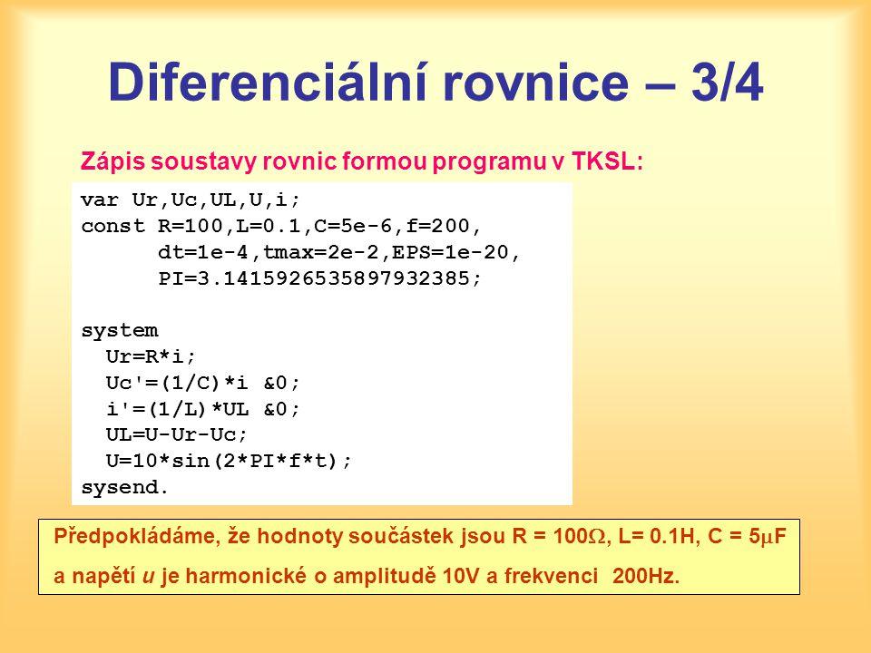 Diferenciální rovnice – 3/4 Zápis soustavy rovnic formou programu v TKSL: Předpokládáme, že hodnoty součástek jsou R = 100 , L= 0.1H, C = 5  F a nap
