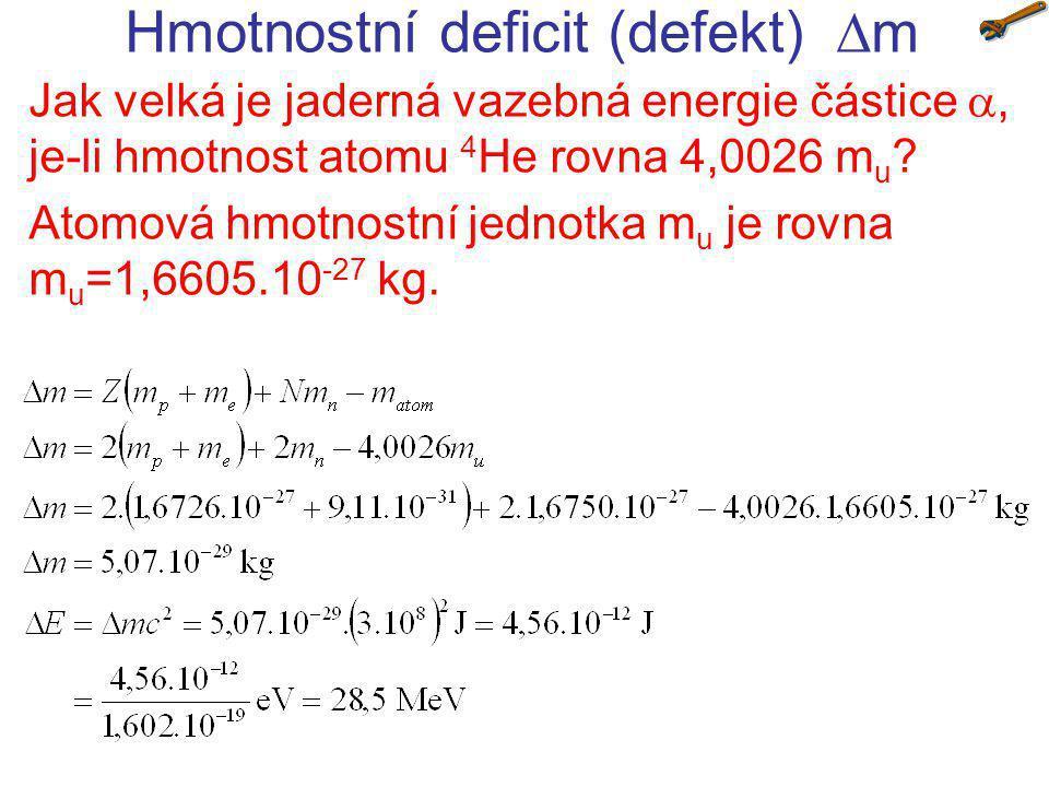 Hmotnostní deficit (defekt)  m Jak velká je jaderná vazebná energie částice , je-li hmotnost atomu 4 He rovna 4,0026 m u ? Atomová hmotnostní jedno