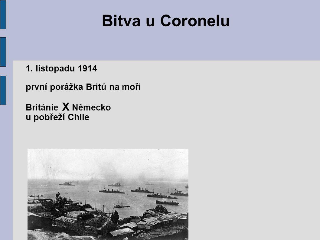 Bitva u Coronelu 1. listopadu 1914 první porážka Britů na moři Británie X Německo u pobřeží Chile