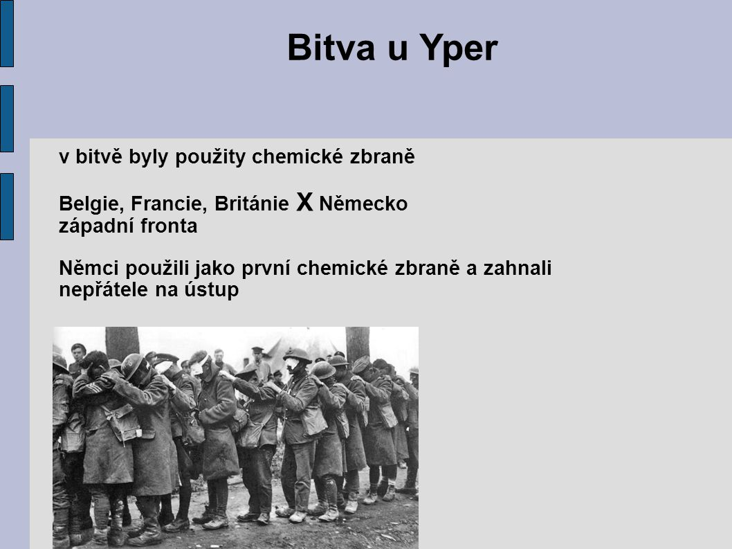 Bitva u Yper v bitvě byly použity chemické zbraně Belgie, Francie, Británie X Německo západní fronta Němci použili jako první chemické zbraně a zahnali nepřátele na ústup