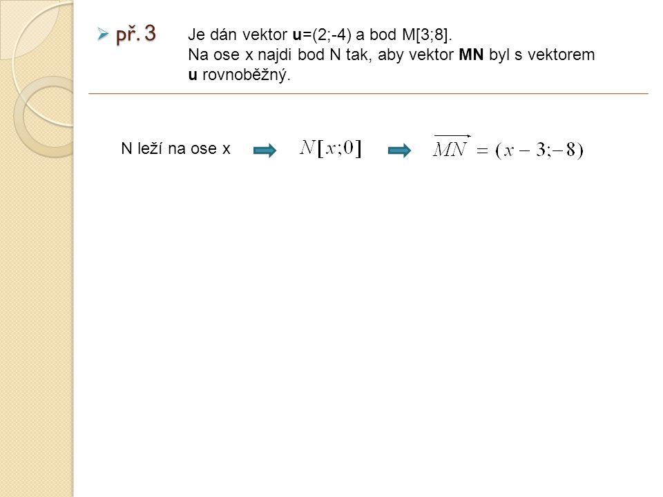  př.3 Je dán vektor u=(2;-4) a bod M[3;8].