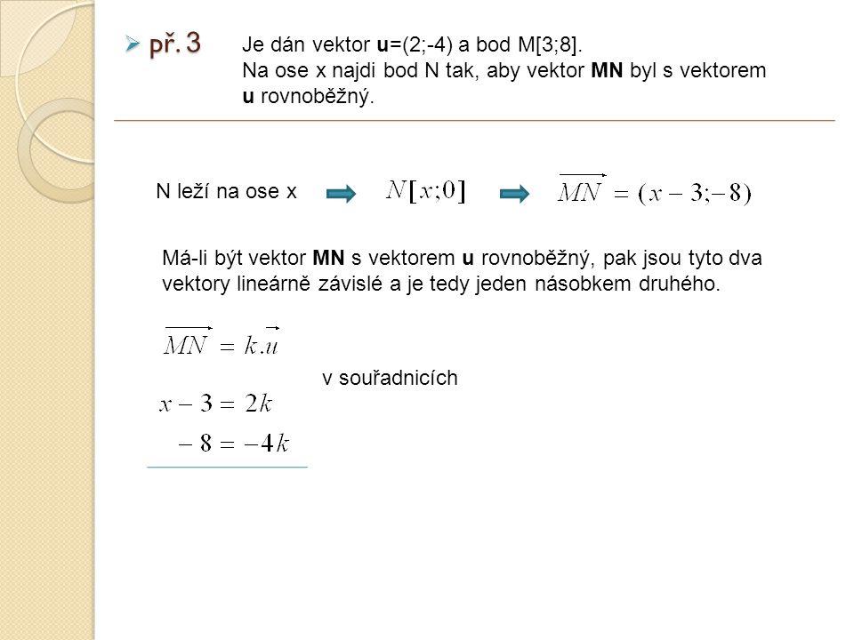  př. 3 Je dán vektor u=(2;-4) a bod M[3;8].