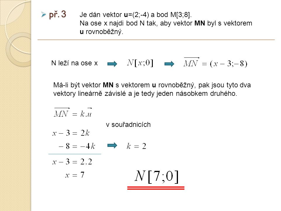 výsledek zadání  př.3 Je dán vektor u=(2;-4) a bod M[3;9].