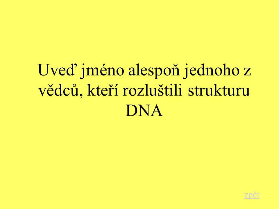 Uveď jméno alespoň jednoho z vědců, kteří rozluštili strukturu DNA zpět