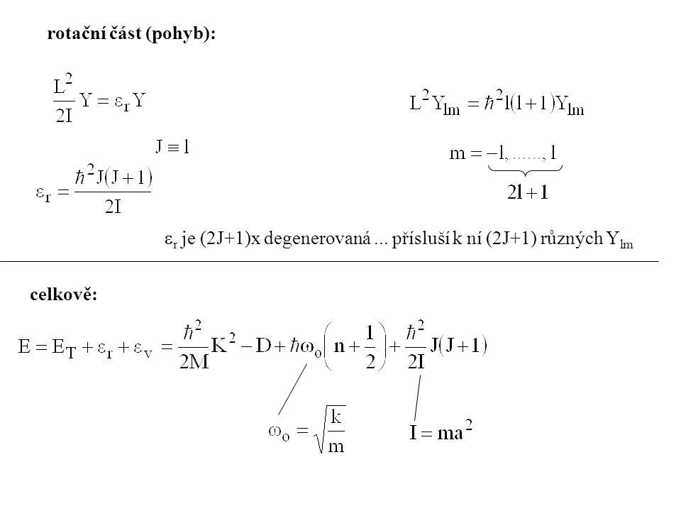 rotační část (pohyb):  r je (2J+1)x degenerovaná... přísluší k ní (2J+1) různých Y lm celkově: