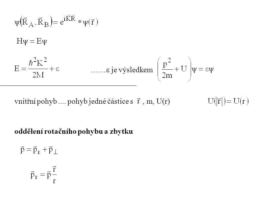 ……  je výsledkem vnitřní pohyb.... pohyb jedné částice s, m, U(r) oddělení rotačního pohybu a zbytku
