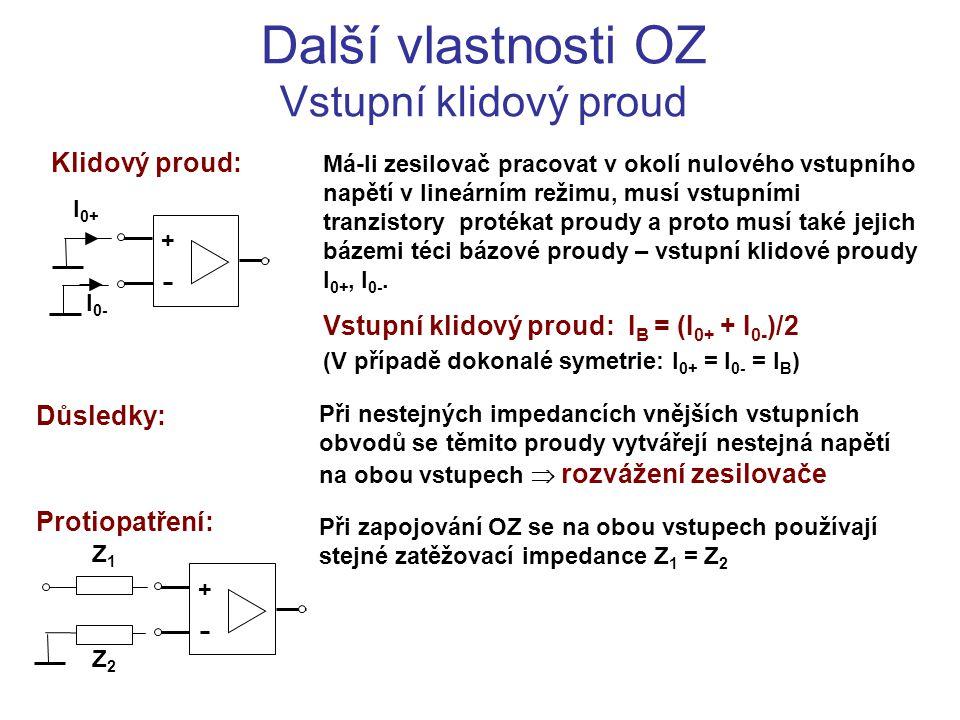 Další vlastnosti OZ Vstupní klidový proud I 0+ + I 0- Má-li zesilovač pracovat v okolí nulového vstupního napětí v lineárním režimu, musí vstupními tr