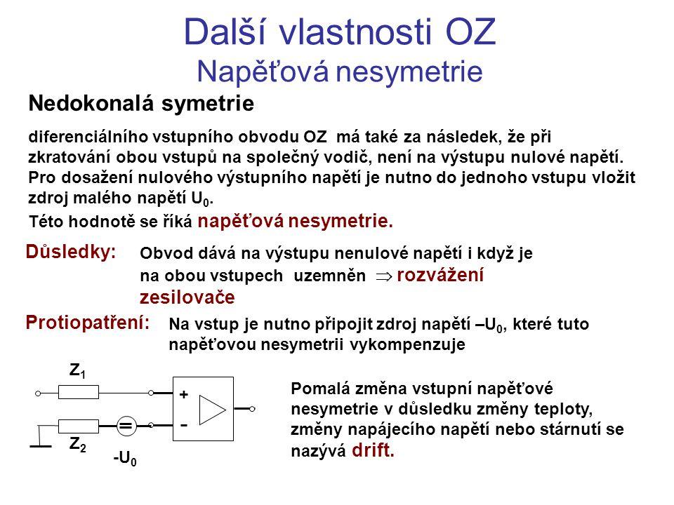 Další vlastnosti OZ Napěťová nesymetrie Nedokonalá symetrie diferenciálního vstupního obvodu OZ má také za následek, že při zkratování obou vstupů na