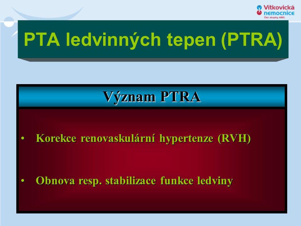 PTA ledvinných tepen (PTRA) Význam PTRA •Korekce renovaskulární hypertenze (RVH) •Obnova resp. stabilizace funkce ledviny