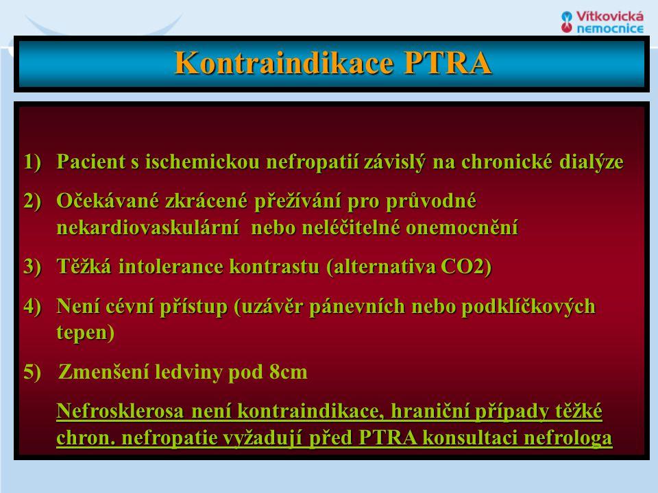 Kontraindikace PTRA 1)Pacient s ischemickou nefropatií závislý na chronické dialýze 2)Očekávané zkrácené přežívání pro průvodné nekardiovaskulární neb