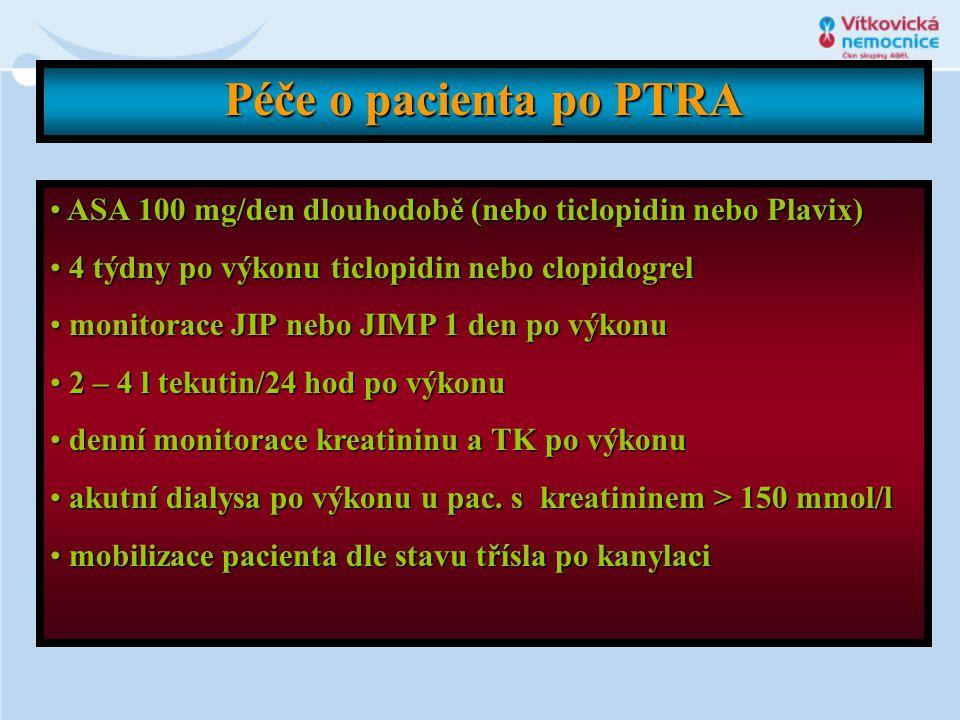 Péče o pacienta po PTRA • ASA 100 mg/den dlouhodobě (nebo ticlopidin nebo Plavix) • 4 týdny po výkonu ticlopidin nebo clopidogrel • monitorace JIP neb
