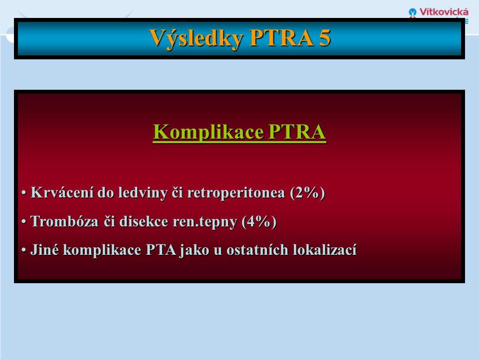 Výsledky PTRA 5 Komplikace PTRA • Krvácení do ledviny či retroperitonea (2%) • Trombóza či disekce ren.tepny (4%) • Jiné komplikace PTA jako u ostatní