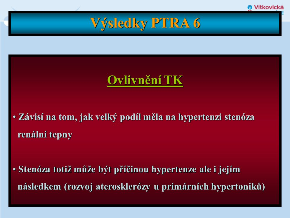 Výsledky PTRA 6 Ovlivnění TK • Závisí na tom, jak velký podíl měla na hypertenzi stenóza renální tepny renální tepny • Stenóza totiž může být příčinou