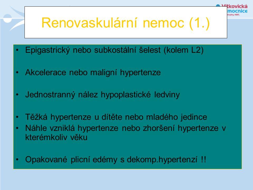 Renovaskulární nemoc (1.) •Epigastrický nebo subkostální šelest (kolem L2) •Akcelerace nebo maligní hypertenze •Jednostranný nález hypoplastické ledvi