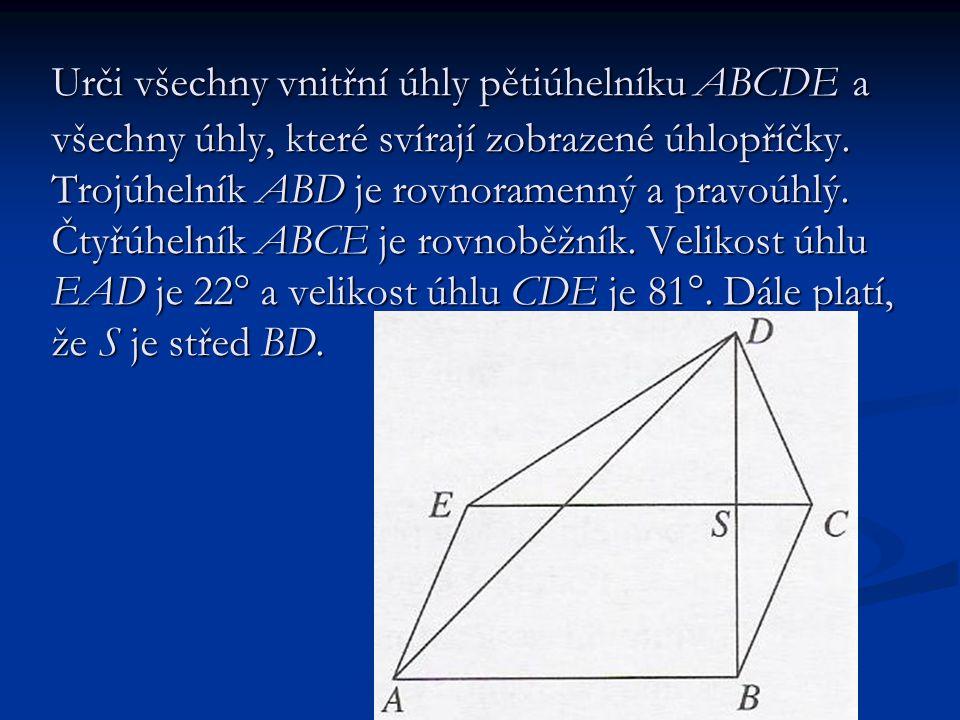 Urči všechny vnitřní úhly pětiúhelníku ABCDE a všechny úhly, které svírají zobrazené úhlopříčky. Trojúhelník ABD je rovnoramenný a pravoúhlý. Čtyřúhel