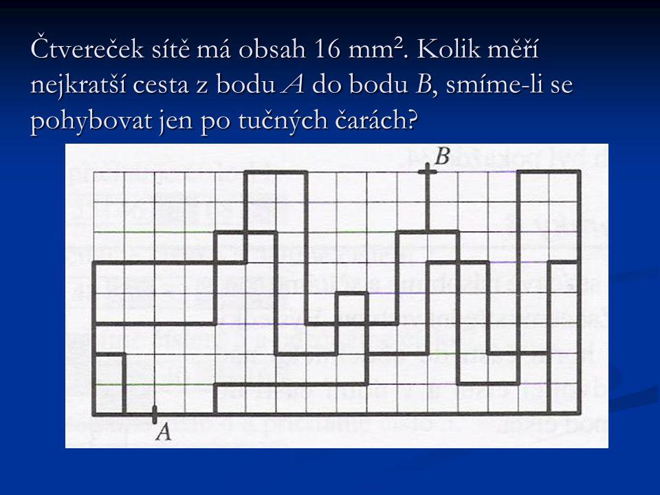 Čtvereček sítě má obsah 16 mm 2. Kolik měří nejkratší cesta z bodu A do bodu B, smíme-li se pohybovat jen po tučných čarách?