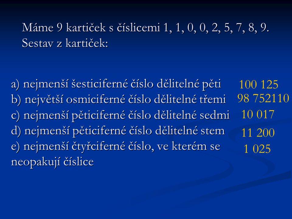 a) nejmenší šesticiferné číslo dělitelné pěti b) největší osmiciferné číslo dělitelné třemi c) nejmenší pěticiferné číslo dělitelné sedmi d) nejmenší