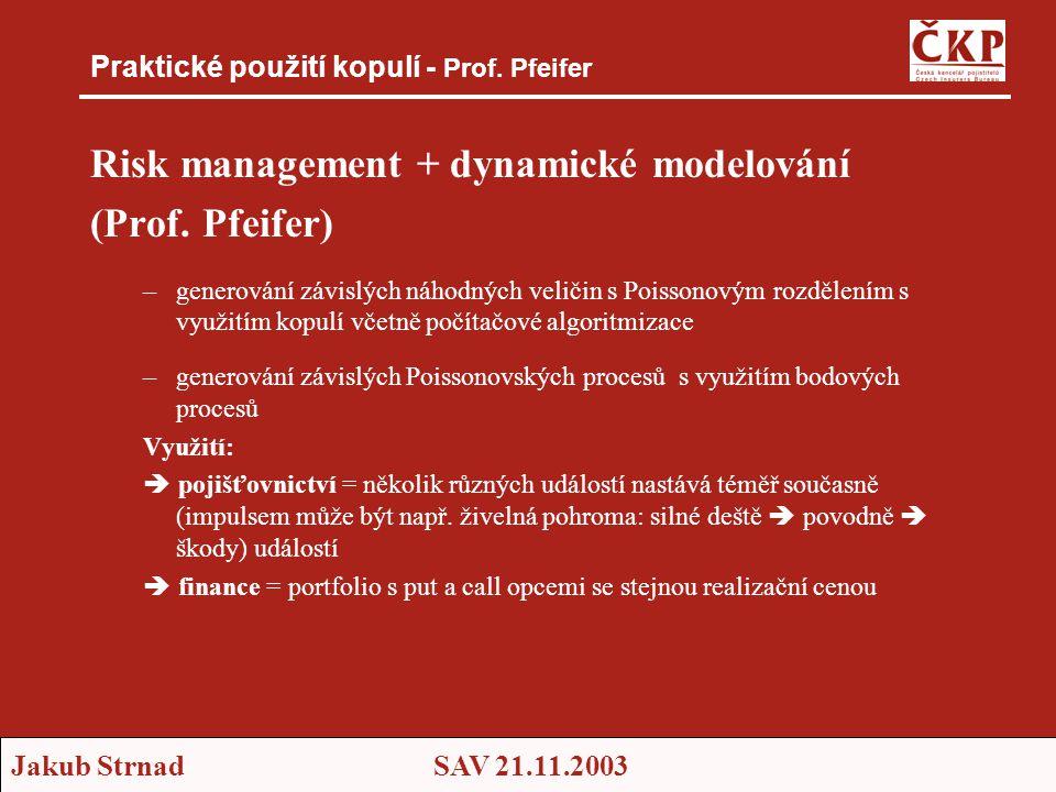 Jakub StrnadSAV 21.11.2003 Praktické použití kopulí - Prof. Pfeifer Risk management + dynamické modelování (Prof. Pfeifer) –generování závislých náhod