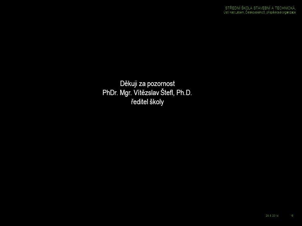 29.6.201416 STŘEDNÍ ŠKOLA STAVEBNÍ A TECHNICKÁ, Ústí nad Labem, Čelakovského 5, příspěvková organizace Děkuji za pozornost PhDr.