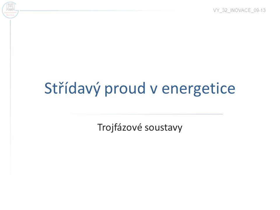 Střídavý proud v energetice Trojfázové soustavy VY_32_INOVACE_09-13