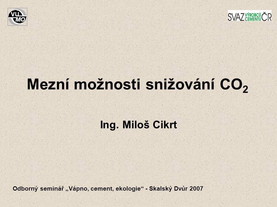 """Odborný seminář """"Vápno, cement, ekologie - Skalský Dvůr 2007 Mezní možnosti snižování CO 2 Ing."""