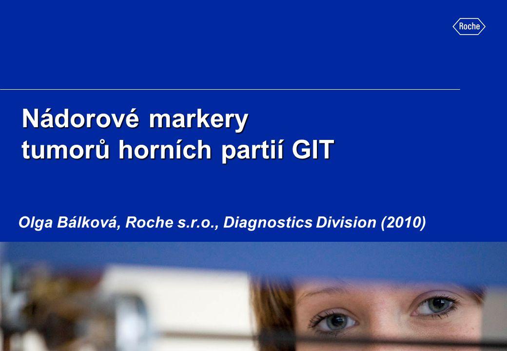 Nádorové markery tumorů horních partií GIT Olga Bálková, Roche s.r.o., Diagnostics Division (2010)