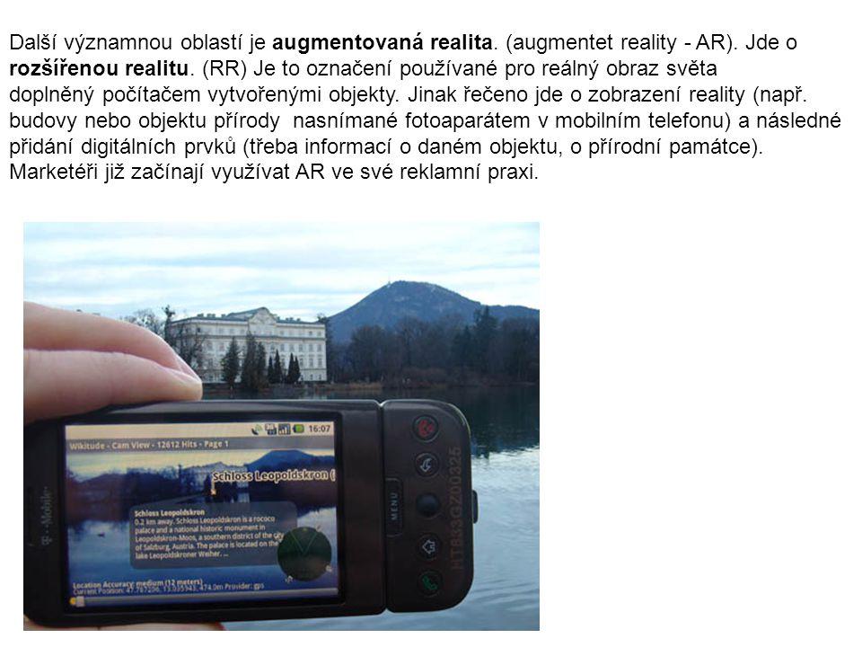 Další významnou oblastí je augmentovaná realita. (augmentet reality - AR). Jde o rozšířenou realitu. (RR) Je to označení používané pro reálný obraz sv