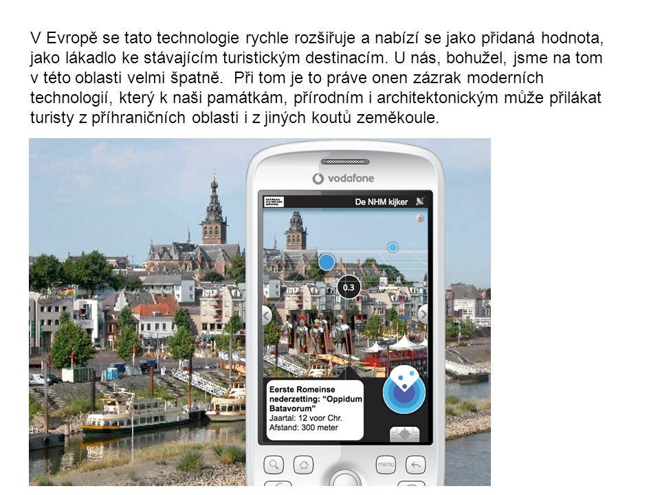 V Evropě se tato technologie rychle rozšiřuje a nabízí se jako přidaná hodnota, jako lákadlo ke stávajícím turistickým destinacím. U nás, bohužel, jsm