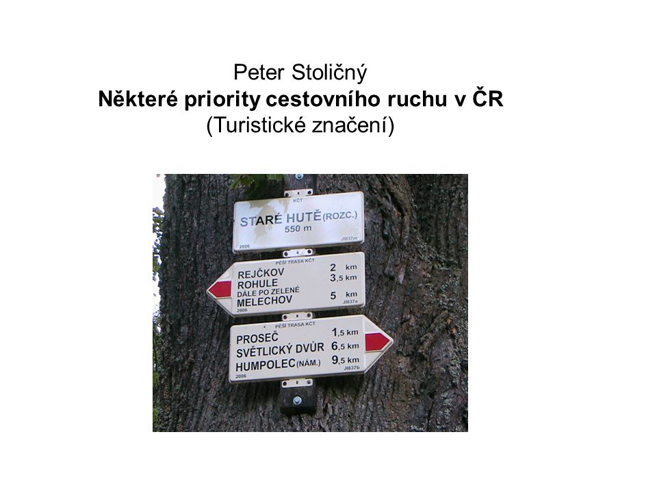 Peter Stoličný Některé priority cestovního ruchu v ČR (Turistické značení)