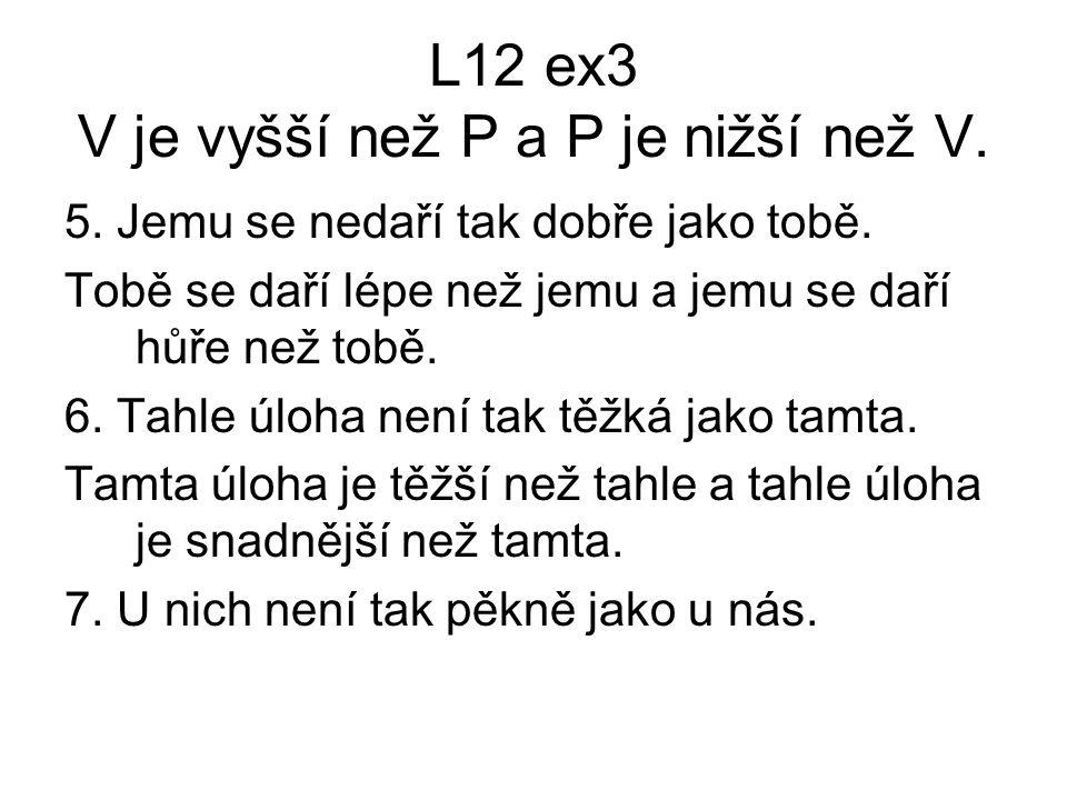 L12 ex3 V je vyšší než P a P je nižší než V. 5. Jemu se nedaří tak dobře jako tobě.