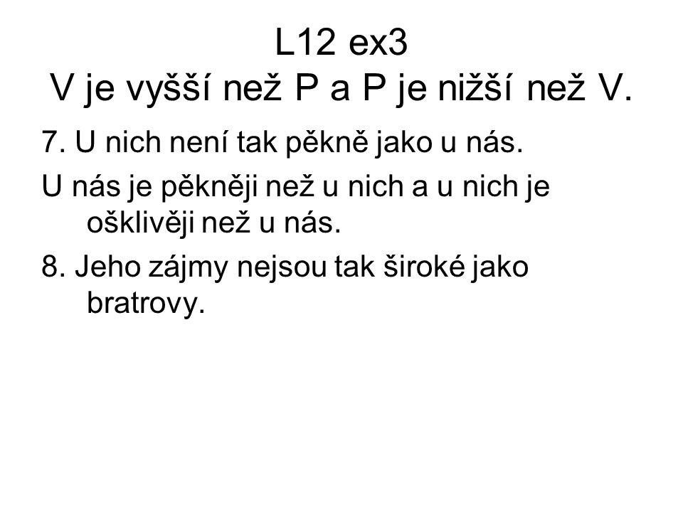 L12 ex3 V je vyšší než P a P je nižší než V. 7. U nich není tak pěkně jako u nás.